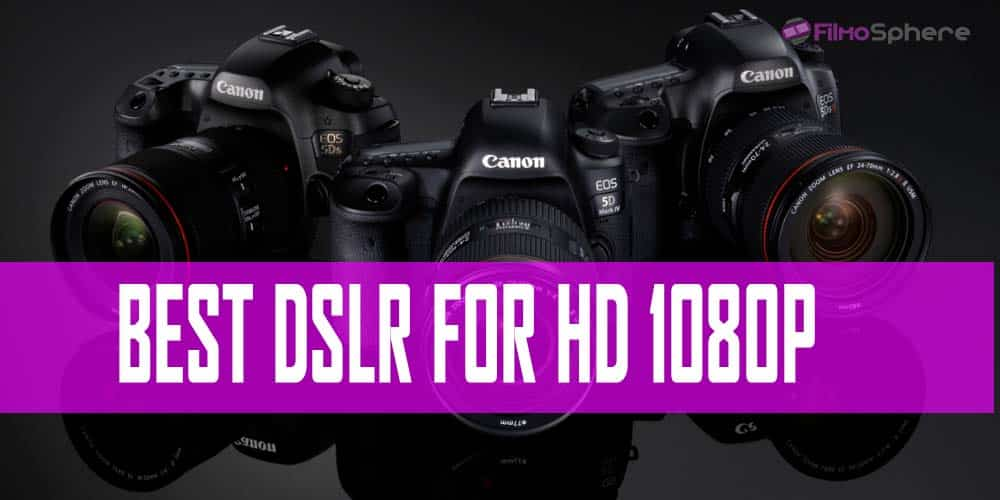 Best DSLR For HD 1080p