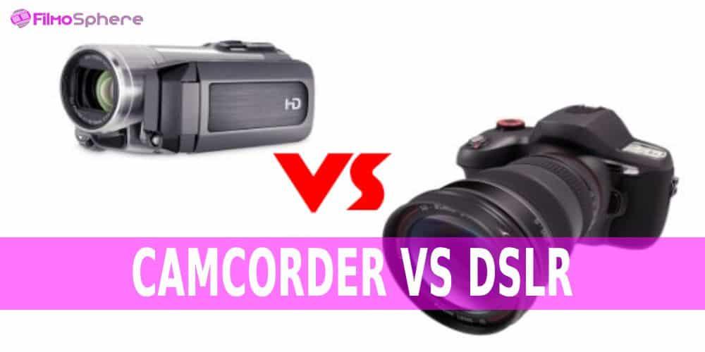 CAMCORDER VS DSLR