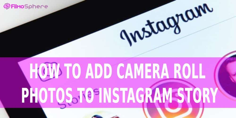 how to add camera roll photos to Instagram story