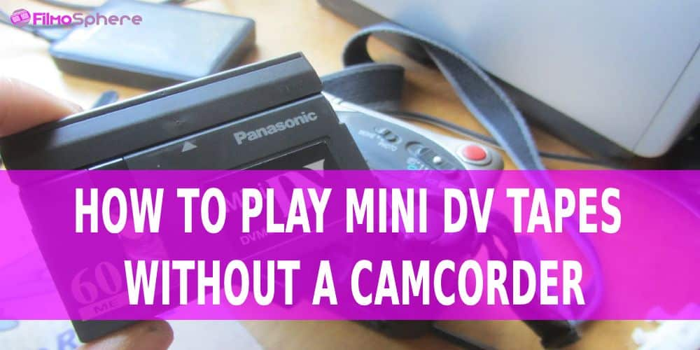 How To Play Mini DV Tapes Without A Camcorder