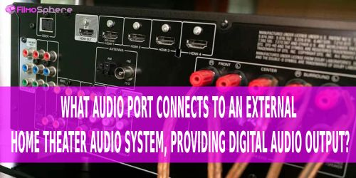 ports of home theater system provide digital audio