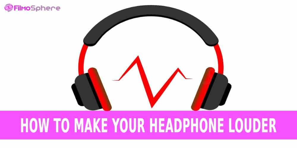 How To Make Your Headphone Louder