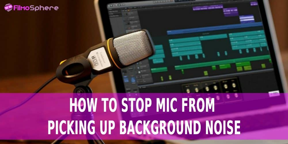 how to stop mic from picking up background noise